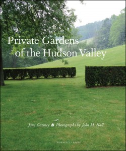 Private Gardens of the Hudson Valley by Jane Garmey